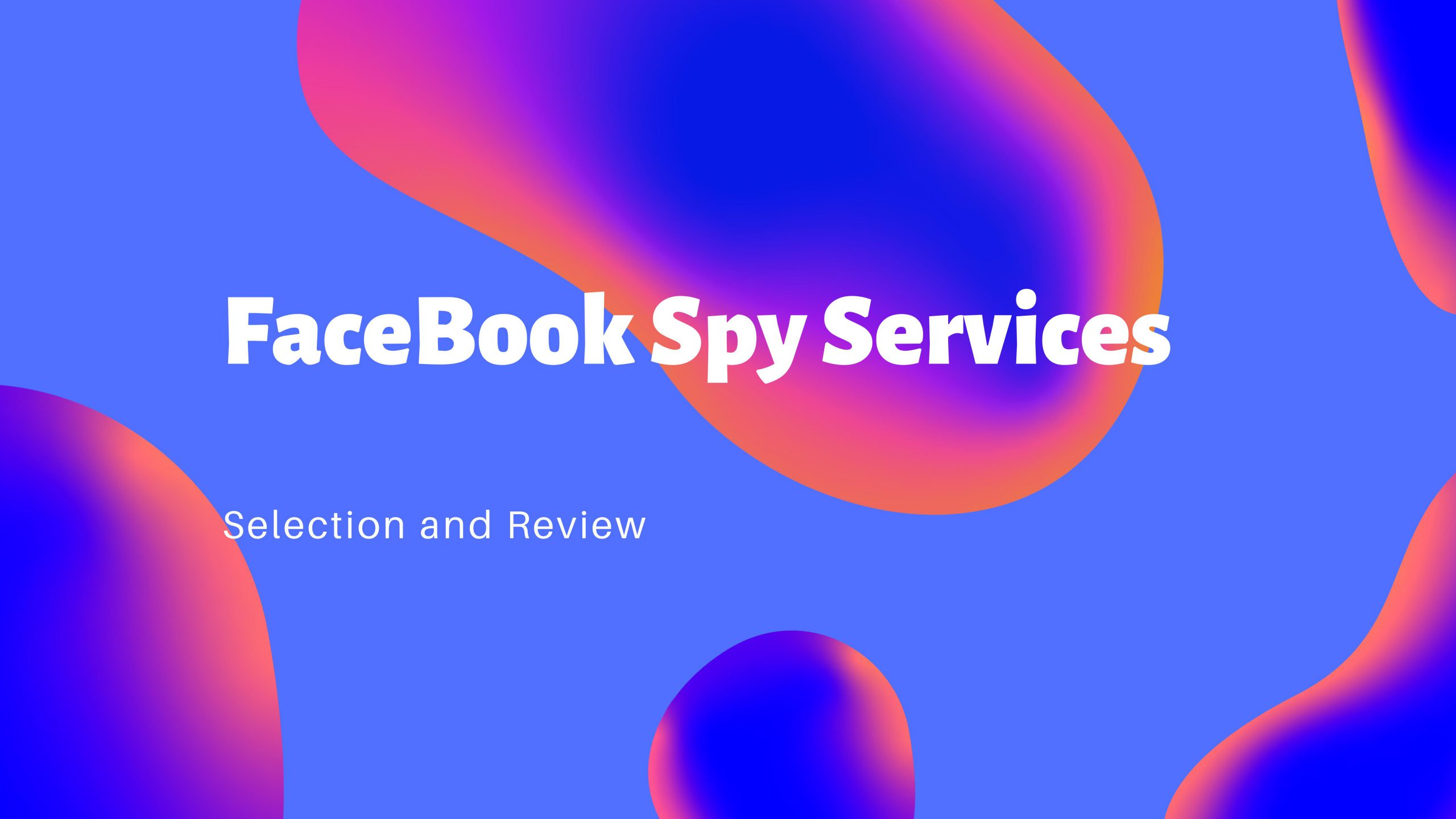 FaceBook Spy Services Selection and Review